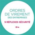 Ordres de virement des entreprises : 9 réflexes sécurité
